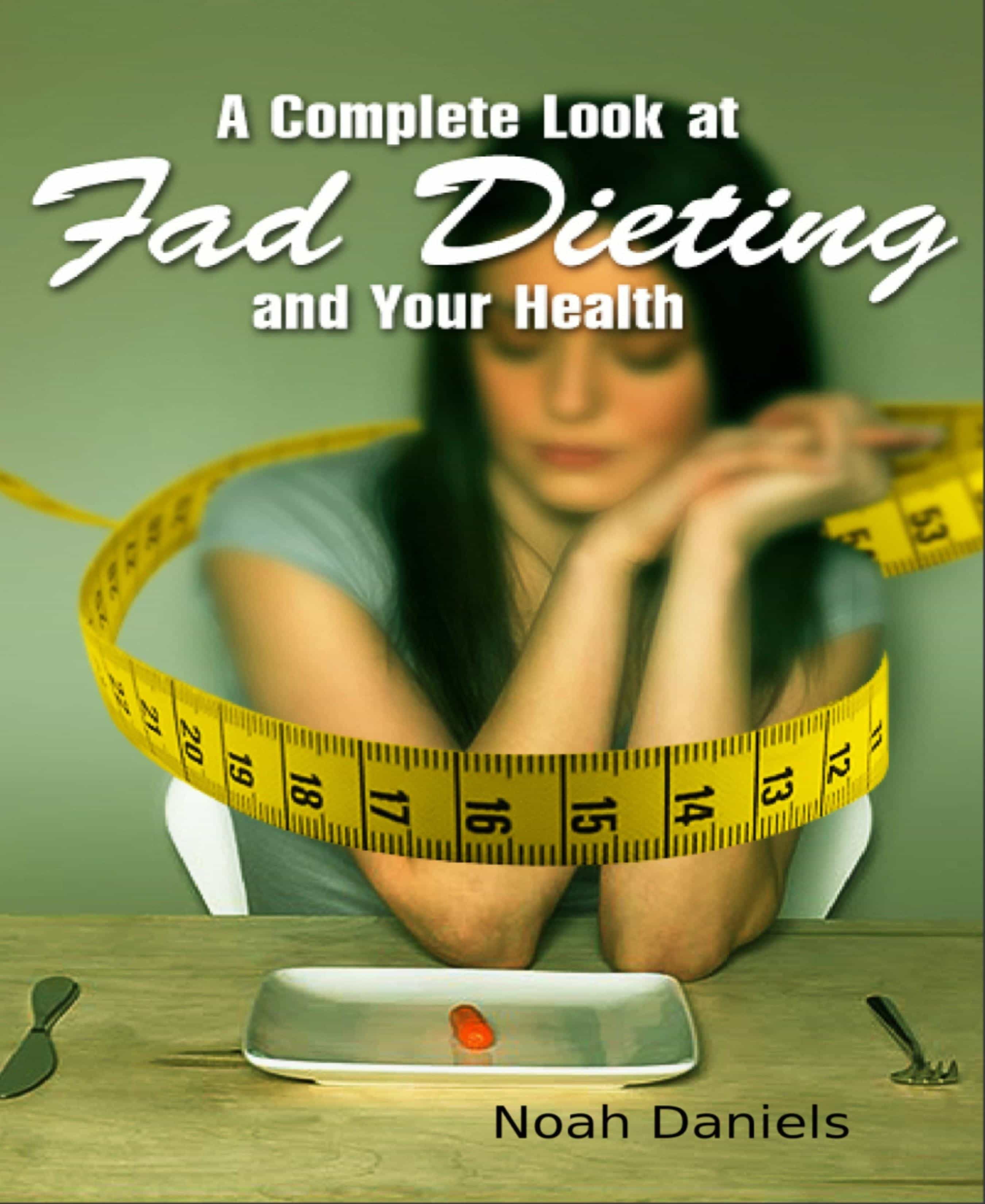 A COMPLETE LOOK AT FAD DIETING AND YOUR HEALTH