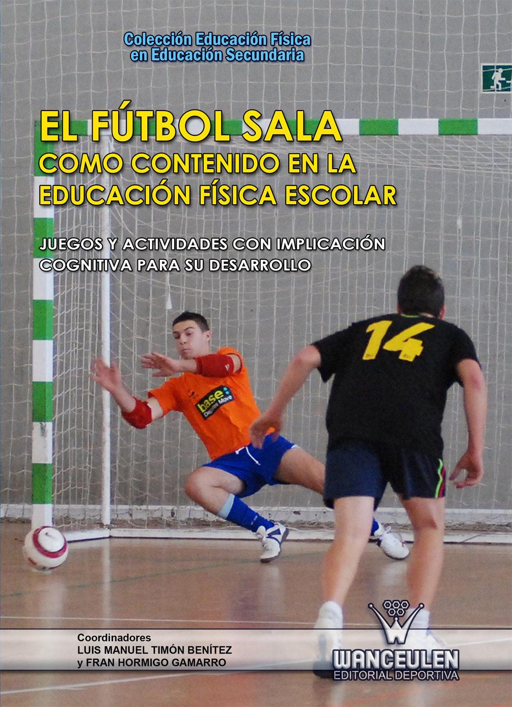 El Fútbol Sala Como Contenido En La Educación Física Escolar Ebook Manuales Y Ensayos El Corte Inglés
