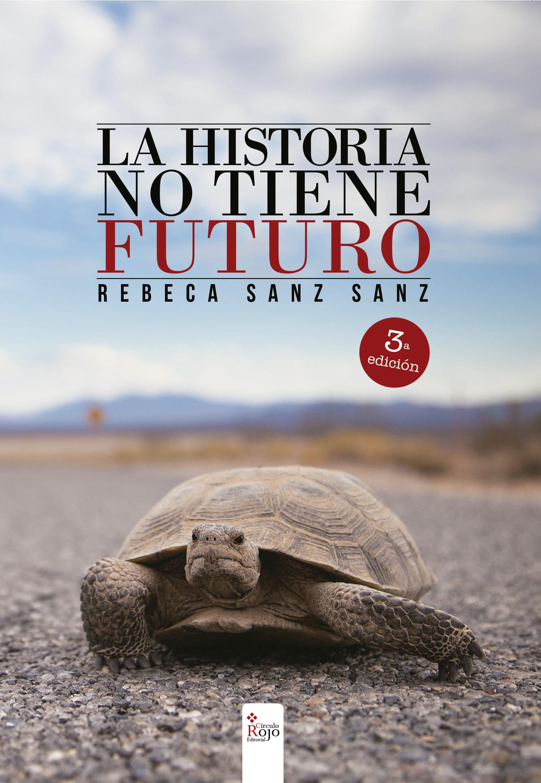La historia no tiene futuro. 3ª Edición (ebook)