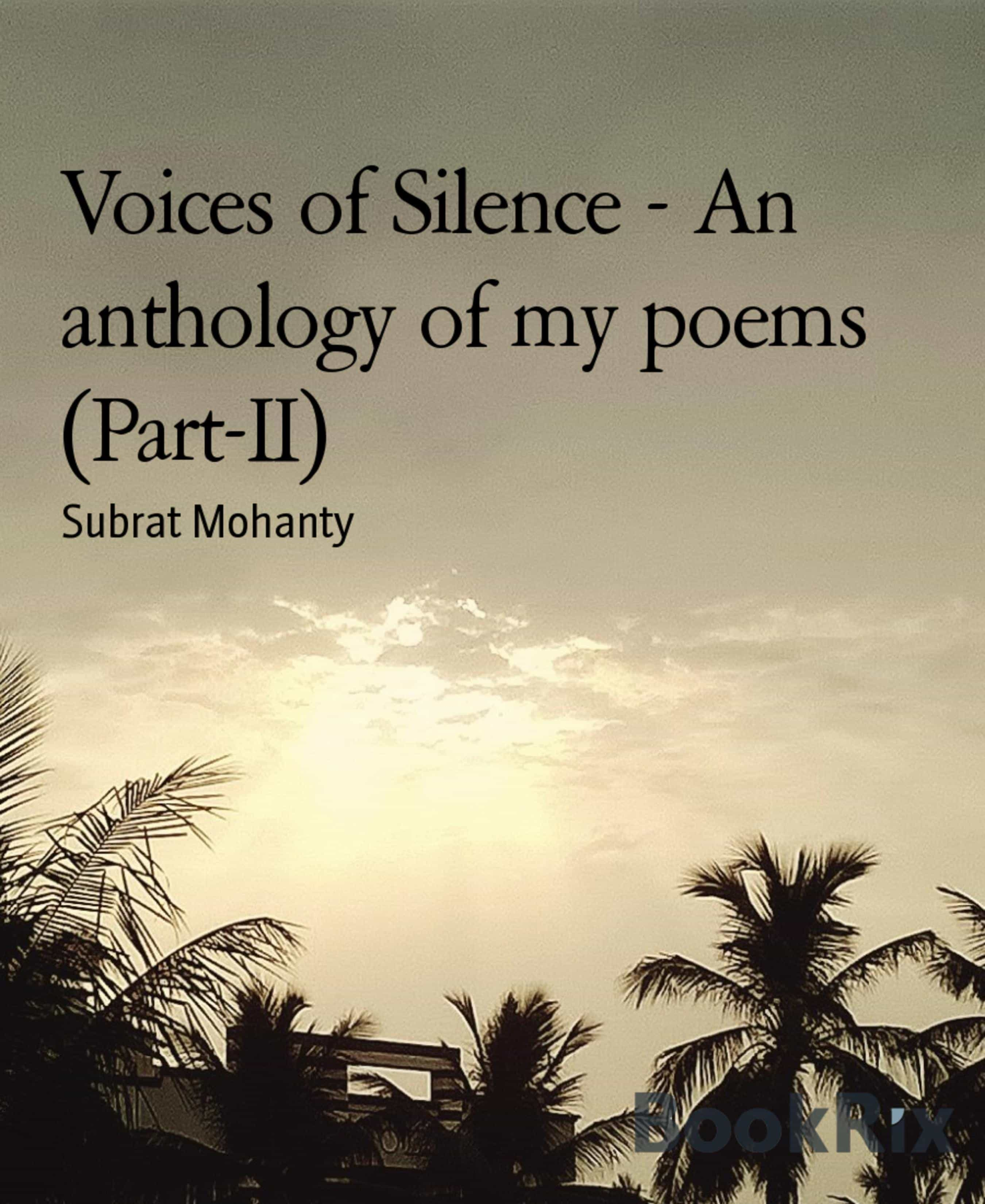 VOICES OF SILENCE - AN ANTHOLOGY OF MY POEMS (PART-II)