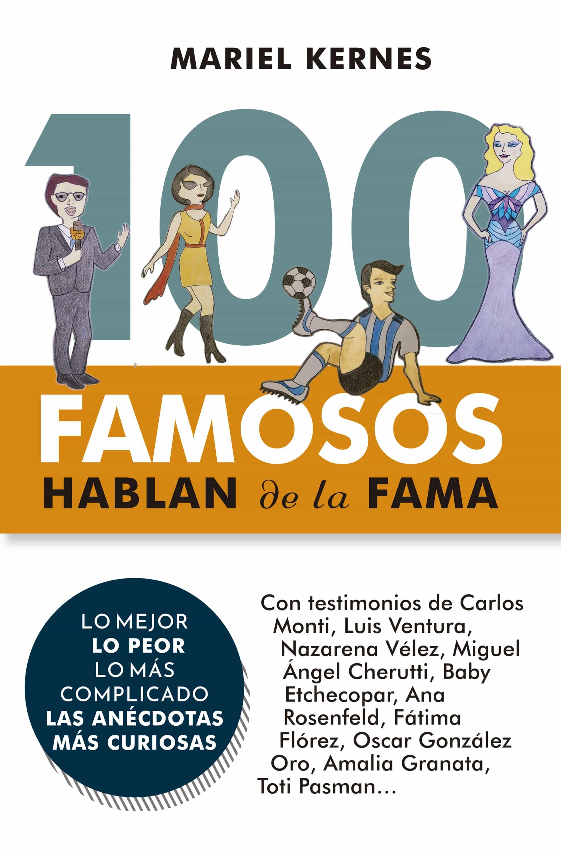 100 FAMOSOS HABLAN DE LA FAMA. MARIEL KERNES. ebook. 9789878661148 Librería  El Sótano