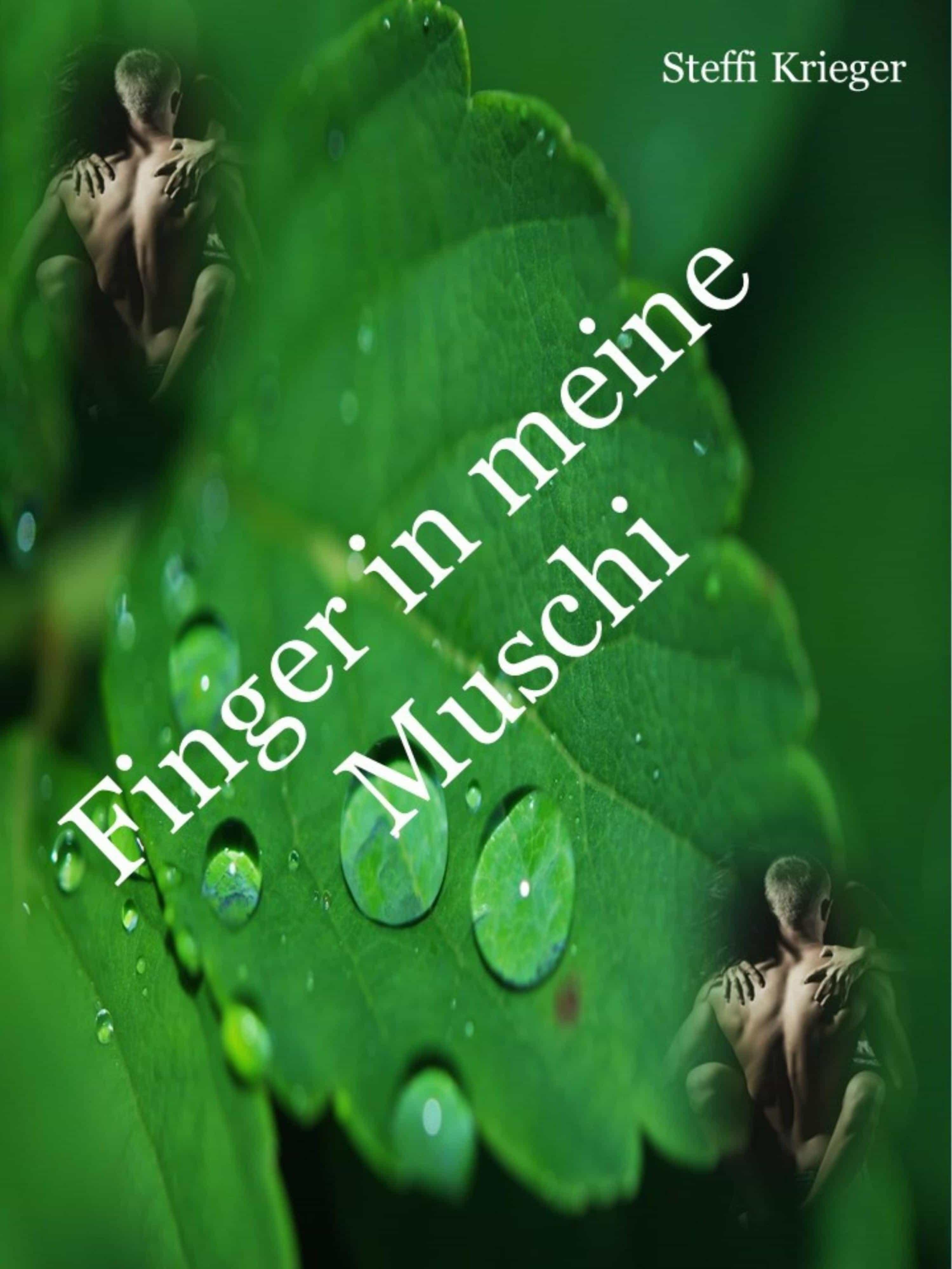 FINGER IN MEINE MUSCHI - 156 SEITEN. STEFFI KRIEGER. ebook