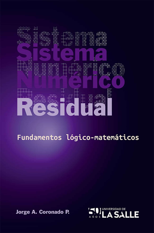 Resultado de imagen para Sistemas numéricos residuales: fundamentos lógico-matemáticos. - Primera edición
