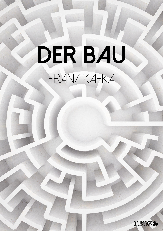 Franz Kafka Der Bau