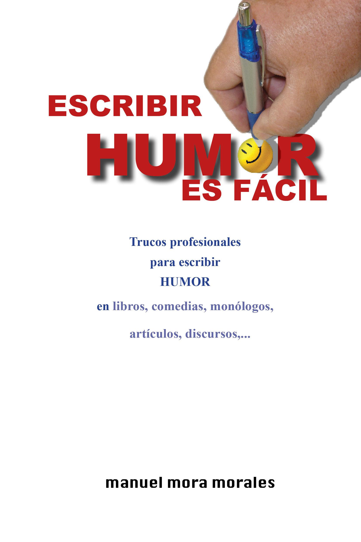 ESCRIBIR HUMOR ES FÁCIL. TÉCNICAS PROFESIONALES PARA ESCRIBIR HUMOR. (ebook)