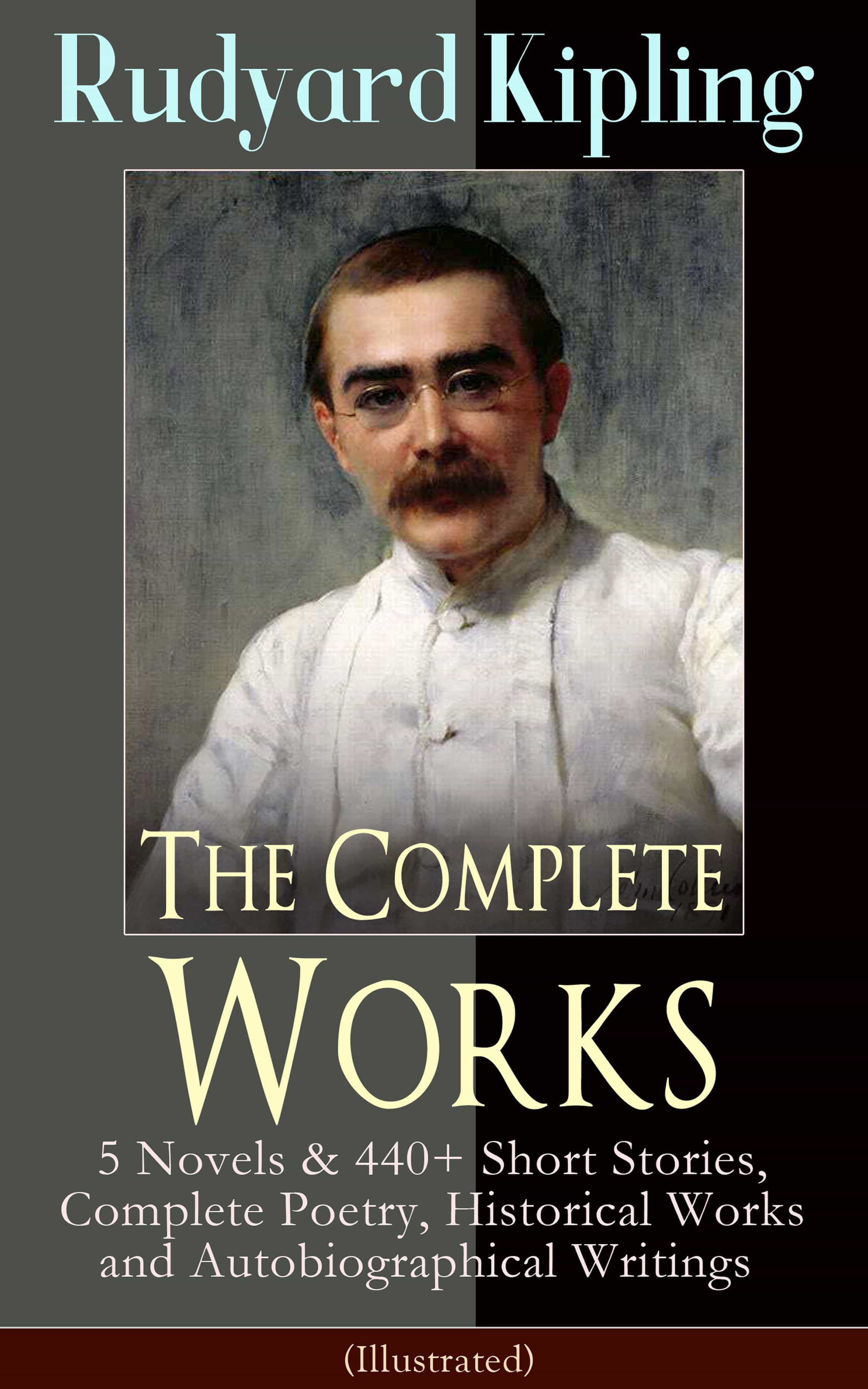 cf9a98136 The Complete Works Of Rudyard Kipling: 5 Novels & 440+ Short Stories,  Complete Poetry, Historical Works And Autobiographical Writings  (Illustrated) (ebook) ...