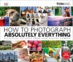How to Photograph Absolutely Everything (eBook)