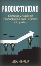 Productividad: Consejos Y Atajos De Productividad Para Personas Ocupadas (ebook)