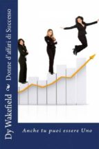 Donne D'affari Di Successo:  Anche Tu Puoi Essere Uno (ebook)
