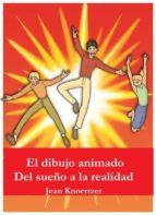 El Dibujo Animado. Del Sueño A La Realidad. (ebook)
