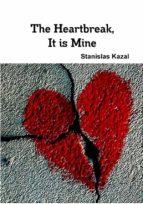 The Heartbreak, It Is Mine (ebook)