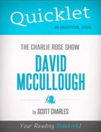 QUICKLET ON THE CHARLIE ROSE SHOW: DAVID MCCULLOUGH (CLIFFNOTES-LIKE SUMMARY)