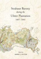 STRABANE BARONY DURING THE ULSTER PLANTATION 1607-1641