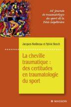 LA CHEVILLE TRAUMATIQUE : DES CERTITUDES EN TRAUMATOLOGIE DU SPORT