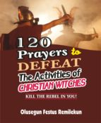 120 PRAYERS TO DEFEAT THE ACTIVITIES OF CHRISTIAN WITCHES