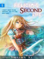 FELICIA'S SECOND LIFE VOLUME 1