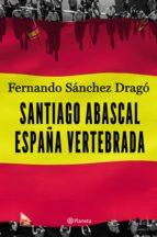 Santiago Abascal. España vertebrada (ebook)