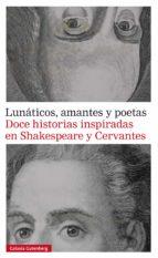 Lunáticos, amantes y poetas. Doce historias inspiradas en Shakespeare y Cervantes (ebook)