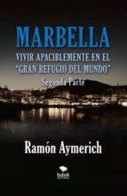 Marbella. Vivir apaciblemente en el gran refugio del Mundo. Segunda Parte. (ebook)