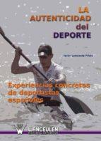 LA AUTENTICIDAD DEL DEPORTE. EXPERIENCIAS CONCRETAS DE DEPORTISTAS ESPAÑOLES (ebook)