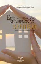 Eu E Minha Casa Serviremos Ao Senhor (ebook)