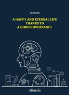 A Happy And Eternal Life Thanks To A Good Governance (ebook)