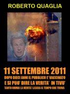 11 Settembre 2011: dopo 10 anni il pubblico è vaccinato e si può dire la verità in tivù. Tanto la verità ormai lascia il tempo che trova. (ebook)