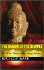 The Demon Of The Steppes. The Life Of Genghis Khan, Mongol Emperor (ebook)
