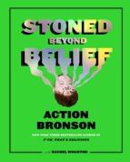 STONED BEYOND BELIEF