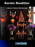 KARMIC RENDITION: A NOVEL OF PANCHO VILLA AVENGED