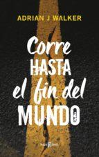 Corre hasta el fin del mundo (ebook)