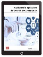 GUÍA PARA LA APLICACIÓN DE UNE-EN ISO 13485:2016