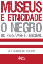 MUSEUS E ETNICIDADE - O NEGRO NO PENSAMENTO MUSEAL