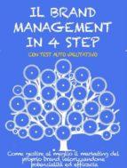IL BRAND MANAGEMENT IN 4 STEP. Come gestire al meglio il marketing del proprio brand valorizzandone potenzialità ed efficacia.  (ebook)