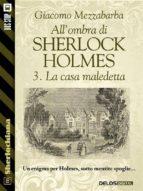 All'ombra di Sherlock Holmes - 3. La casa maledetta (ebook)