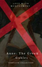Anne: The Green Gables Complete Collection (All 10 Anne Books, including Anne of Green Gables, Anne of Avonlea, and 8 More Books) (ebook)