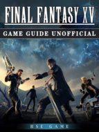 Final Fantasy XV Game Guide Unofficial (ebook)