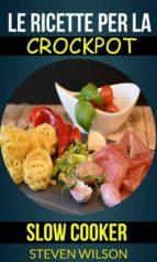 Le Ricette Per La Crockpot (Slow Cooker) (ebook)