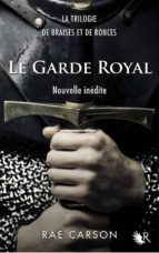 LA TRILOGIE DE BRAISES ET DE RONCES : LE GARDE ROYAL