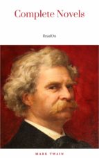 THE COMPLETE NOVELS OF MARK TWAIN AND THE COMPLETE BIOGRAPHY OF MARK TWAIN (COMPLETE WORKS OF MARK TWAIN SERIES) THE COMPLETE WORKS COLLECTION (THE CO