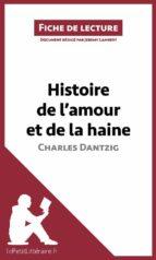 Histoire de l'amour et de la haine de Charles Dantzig (Fiche de lecture) (ebook)