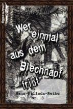 WER EINMAL AUS DEM BLECHNAPF FRIßT