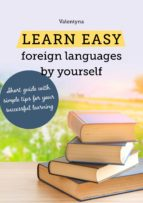 LEARN EASY FOREIGN LANGUAGES BY YOURSELF. SHORT GUIDE WITH SIMPLE TIPS FOR YOUR SUCCESSFUL LEARNING