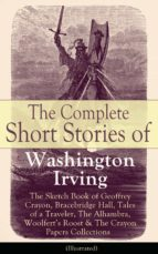 The Complete Short Stories of Washington Irving: The Sketch Book of Geoffrey Crayon, Bracebridge Hall, Tales of a Traveler, The Alhambra, Woolfert's Roost & The Crayon Papers Collections (Illustrated) (ebook)