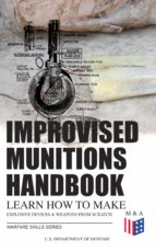 Improvised Munitions Handbook – Learn How to Make Explosive Devices & Weapons from Scratch (Warfare Skills Series) (ebook)