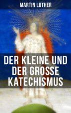Martin Luther: Der kleine und der große Katechismus (ebook)