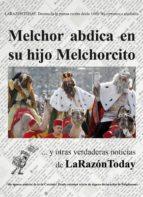 Melchor abdica en su hijo melchorcito (ebook)