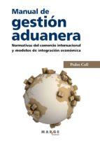 MANUAL DE GESTIÓN ADUANERA. NORMATIVAS DEL COMERCIO INTERNACIONAL Y MODELOS DE INTEGRACIÓN ECONÓMICA