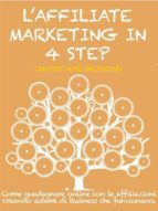 L'AFFILIATE MARKETING IN 4 STEP. Come guadagnare con le affiliazioni creando sistemi di business che funzionano. (ebook)