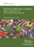 Derechos ambientales en disputa: algunos estudios de caso sobre conflictividad ambiental (ebook)
